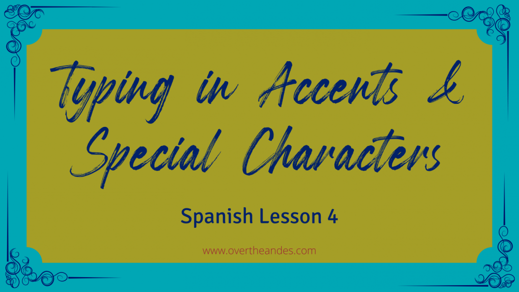 Typing in Spanish Accents and Special Characters
