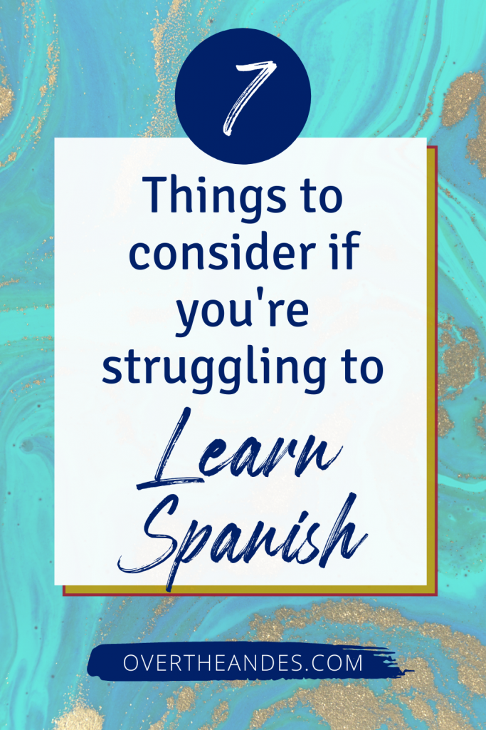 7 things to consider if you're struggling to learn Spanish. Get these Spanish learning tips.