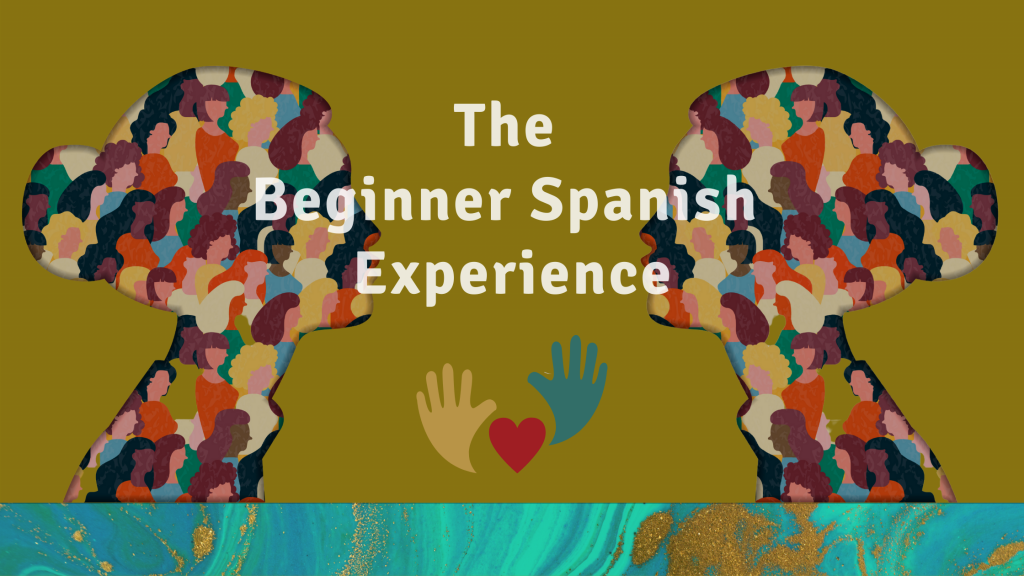 The Beginner Spanish Experience - a confidence and culture building program fro beginner spanish learners